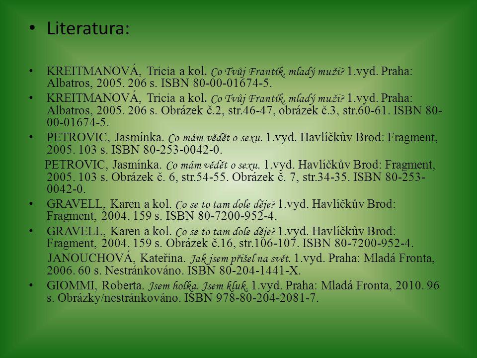 Literatura: KREITMANOVÁ, Tricia a kol. Co Tvůj Frantík, mladý muži? 1.vyd. Praha: Albatros, 2005. 206 s. ISBN 80-00-01674-5. KREITMANOVÁ, Tricia a kol