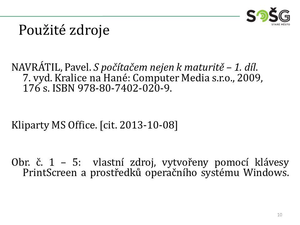 Použité zdroje NAVRÁTIL, Pavel. S počítačem nejen k maturitě – 1.
