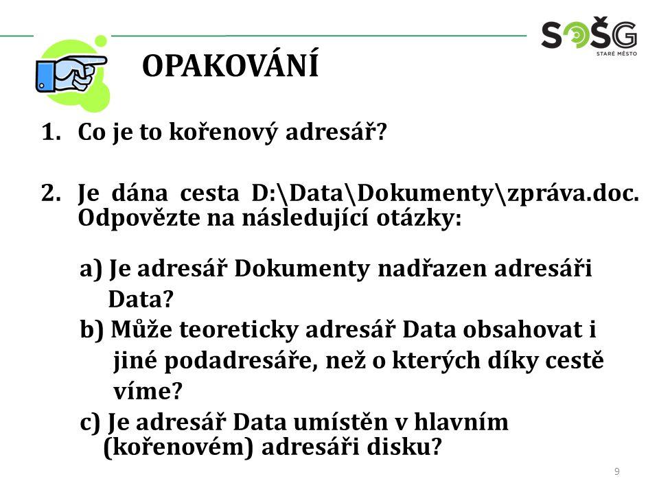 OPAKOVÁNÍ 1.Co je to kořenový adresář. 2.Je dána cesta D:\Data\Dokumenty\zpráva.doc.