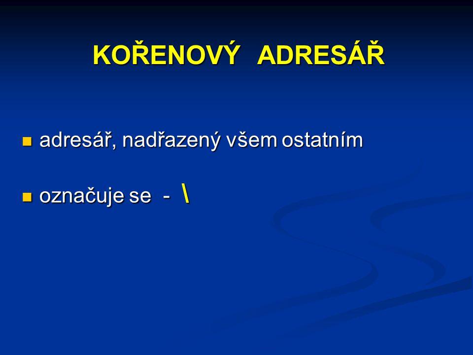 KOŘENOVÝ ADRESÁŘ adresář, nadřazený všem ostatním adresář, nadřazený všem ostatním označuje se - \ označuje se - \