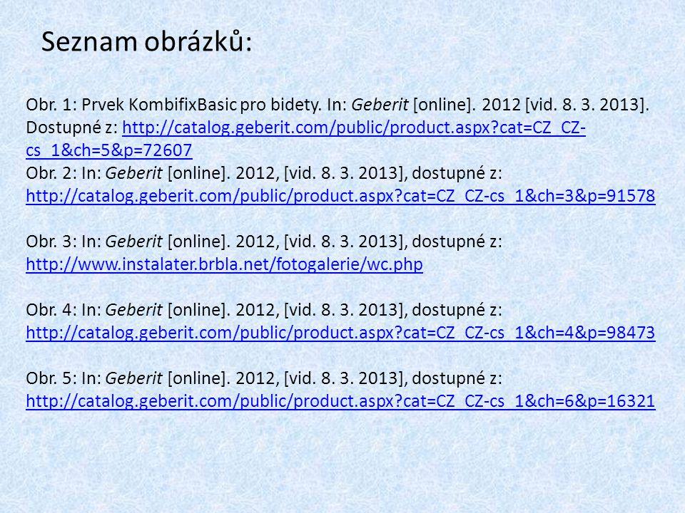 Seznam obrázků: Obr. 1: Prvek KombifixBasic pro bidety. In: Geberit [online]. 2012 [vid. 8. 3. 2013]. Dostupné z: http://catalog.geberit.com/public/pr