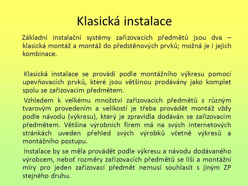 Klasická instalace Základní instalační systémy zařizovacích předmětů jsou dva – klasická montáž a montáž do předstěnových prvků; možná je i jejich kombinace.