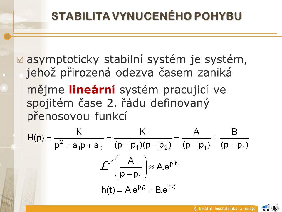 © Institut biostatistiky a analýz  asymptoticky stabilní systém je systém, jehož přirozená odezva časem zaniká mějme lineární systém pracující ve spojitém čase 2.