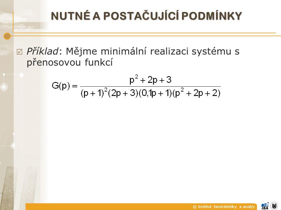 © Institut biostatistiky a analýz NUTNÉ A POSTA Č UJÍCÍ PODMÍNKY  Příklad: Mějme minimální realizaci systému s přenosovou funkcí