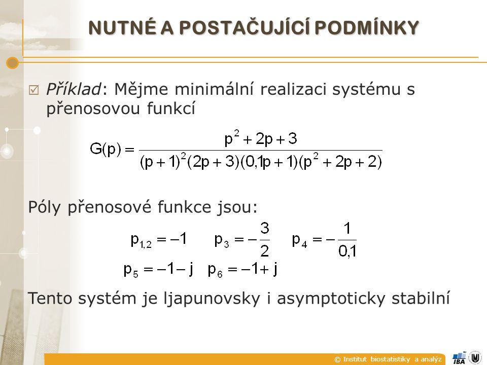 © Institut biostatistiky a analýz NUTNÉ A POSTA Č UJÍCÍ PODMÍNKY  Příklad: Mějme minimální realizaci systému s přenosovou funkcí Tento systém je ljap