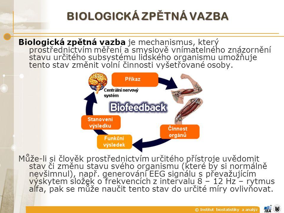 © Institut biostatistiky a analýz BIOLOGICKÁ ZP Ě TNÁ VAZBA Biologická zpětná vazba je mechanismus, který prostřednictvím měření a smyslově vnímatelného znázornění stavu určitého subsystému lidského organismu umožňuje tento stav změnit volní činnosti vyšetřované osoby.