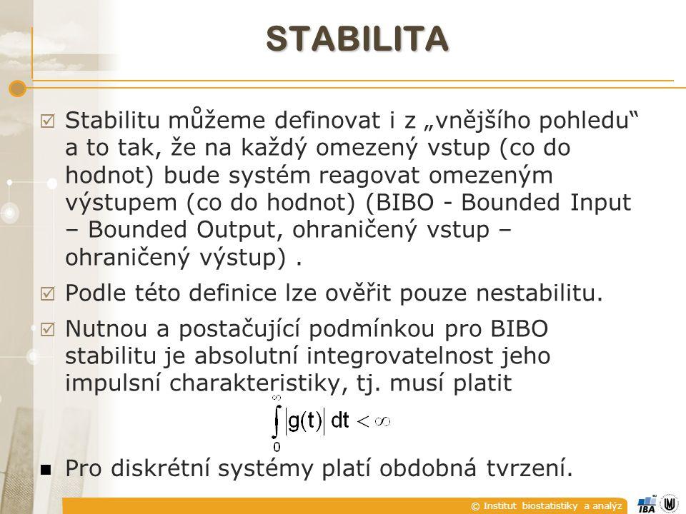 """© Institut biostatistiky a analýz STABILITA  Stabilitu můžeme definovat i z """"vnějšího pohledu"""" a to tak, že na každý omezený vstup (co do hodnot) bud"""