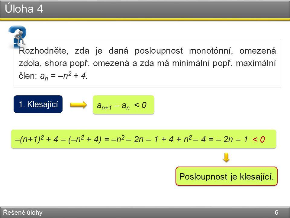 Úloha 4 Řešené úlohy 6 Rozhodněte, zda je daná posloupnost monotónní, omezená zdola, shora popř. omezená a zda má minimální popř. maximální člen: a n