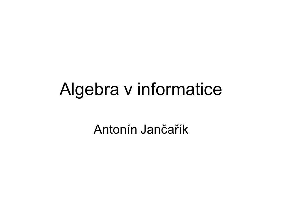 Algebra v informatice Antonín Jančařík