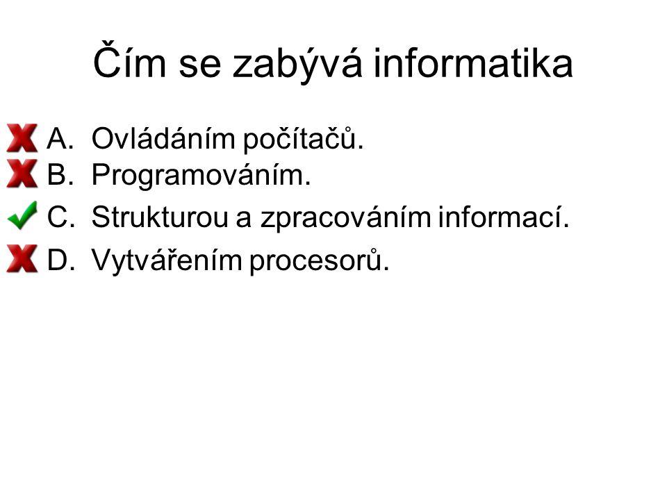 Čím se zabývá informatika A.Ovládáním počítačů.B.Programováním.
