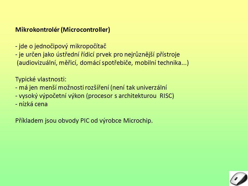 Mikrokontrolér (Microcontroller) - jde o jednočipový mikropočítač - je určen jako ústřední řídicí prvek pro nejrůznější přístroje (audiovizuální, měři