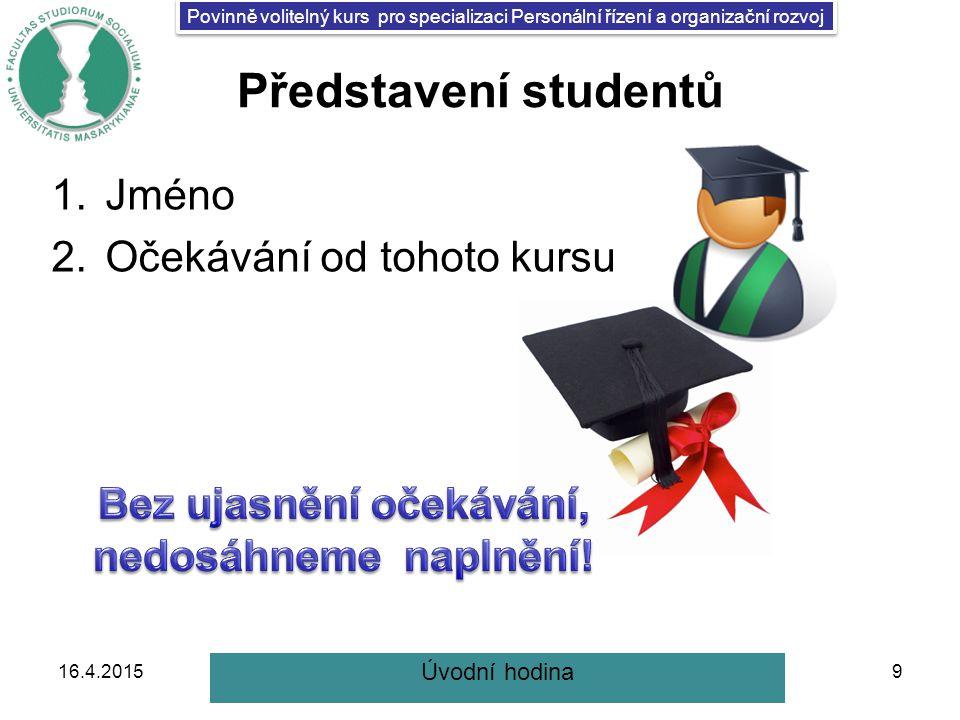 Povinně volitelný kurs pro specializaci Personální řízení a organizační rozvoj Představení studentů 1.Jméno 2.Očekávání od tohoto kursu 16.4.20159 Úvodní hodina