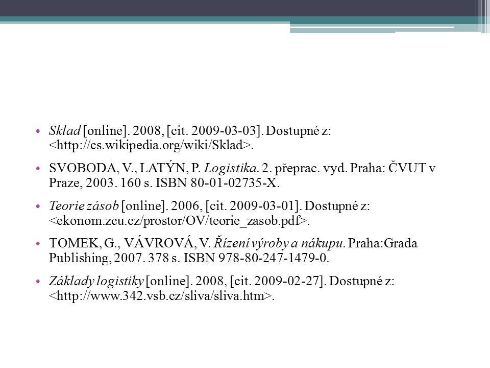 Sklad [online]. 2008, [cit. 2009-03-03]. Dostupné z:. SVOBODA, V., LATÝN, P. Logistika. 2. přeprac. vyd. Praha: ČVUT v Praze, 2003. 160 s. ISBN 80-01-