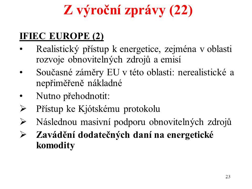 23 IFIEC EUROPE (2) Realistický přístup k energetice, zejména v oblasti rozvoje obnovitelných zdrojů a emisí Současné záměry EU v této oblasti: nerealistické a nepřiměřeně nákladné Nutno přehodnotit:  Přístup ke Kjótskému protokolu  Následnou masivní podporu obnovitelných zdrojů  Zavádění dodatečných daní na energetické komodity Z výroční zprávy (22)