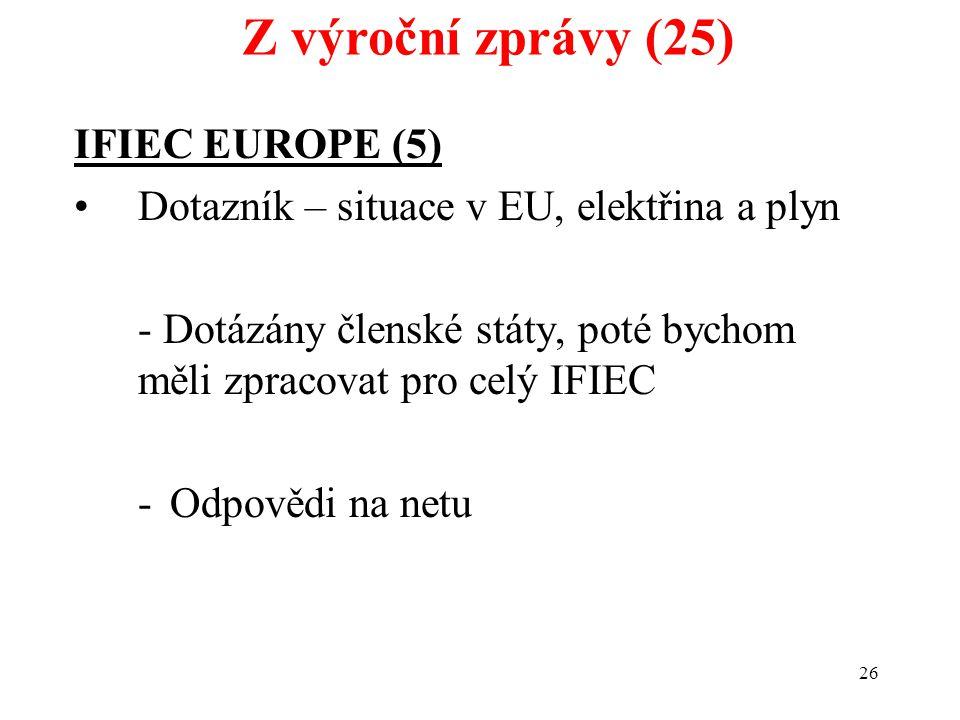 26 IFIEC EUROPE (5) Dotazník – situace v EU, elektřina a plyn - Dotázány členské státy, poté bychom měli zpracovat pro celý IFIEC -Odpovědi na netu Z výroční zprávy (25)