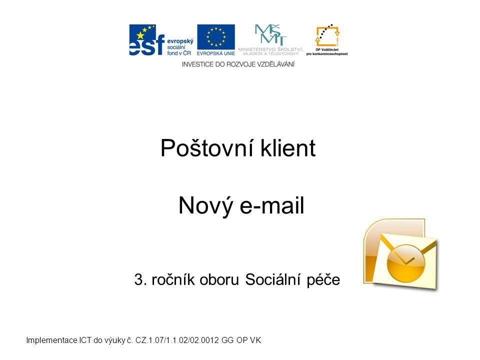 Implementace ICT do výuky č. CZ.1.07/1.1.02/02.0012 GG OP VK Poštovní klient 3. ročník oboru Sociální péče Nový e-mail