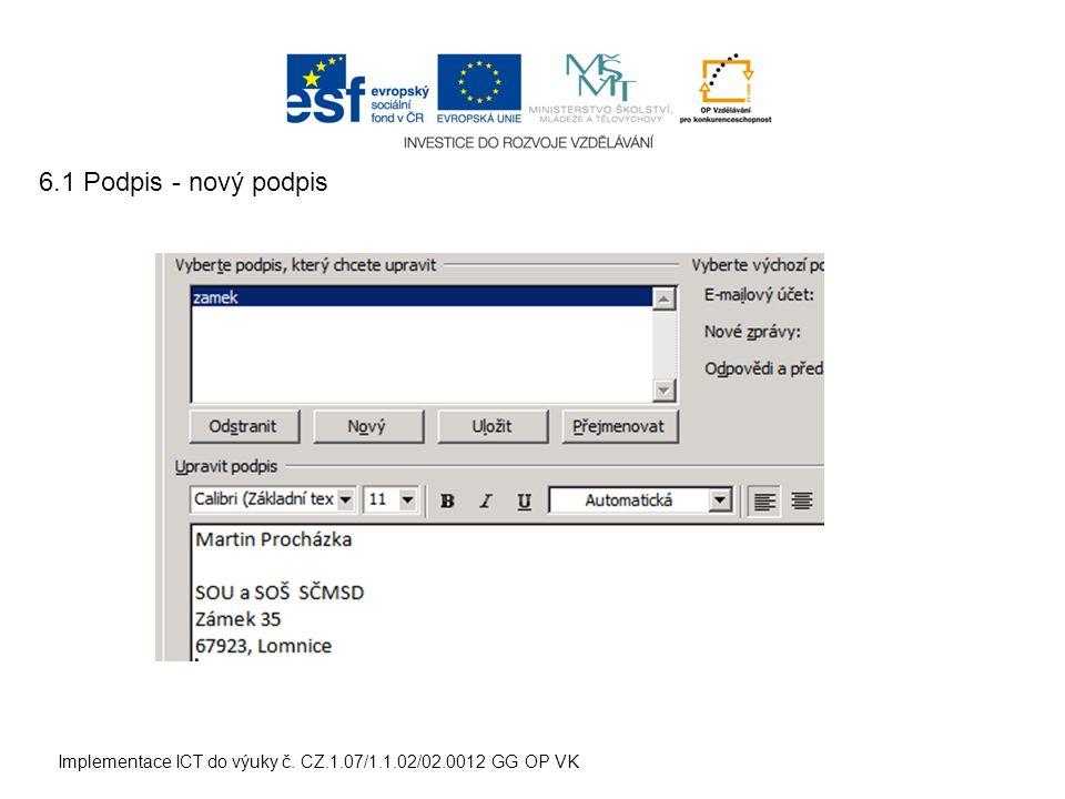 Implementace ICT do výuky č. CZ.1.07/1.1.02/02.0012 GG OP VK 6.1 Podpis - nový podpis