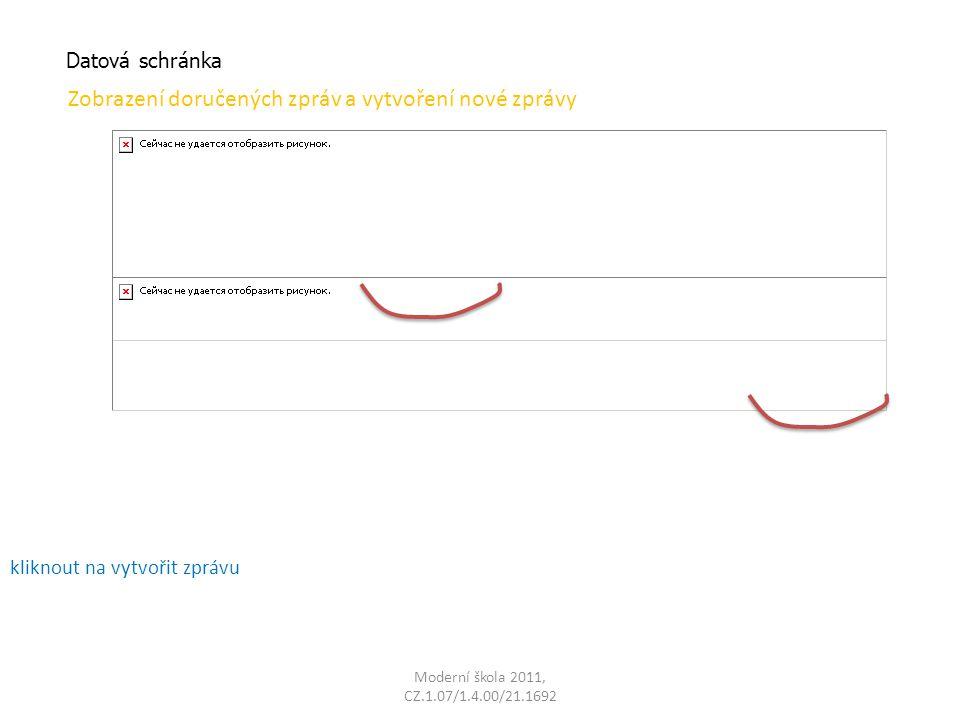 Moderní škola 2011, CZ.1.07/1.4.00/21.1692 Datová schránka Vytvoření zprávy vyplnit