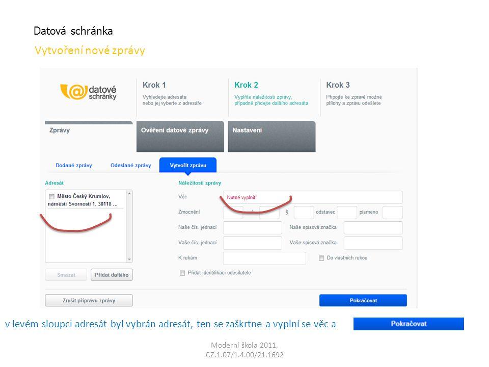 Moderní škola 2011, CZ.1.07/1.4.00/21.1692 Datová schránka Vytvoření nové zprávy je nutné přidat přílohu, kde bude celý obsah zprávy ve formátu pdf a Odeslat zprávu