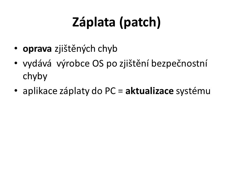 Záplata (patch) oprava zjištěných chyb vydává výrobce OS po zjištění bezpečnostní chyby aplikace záplaty do PC = aktualizace systému