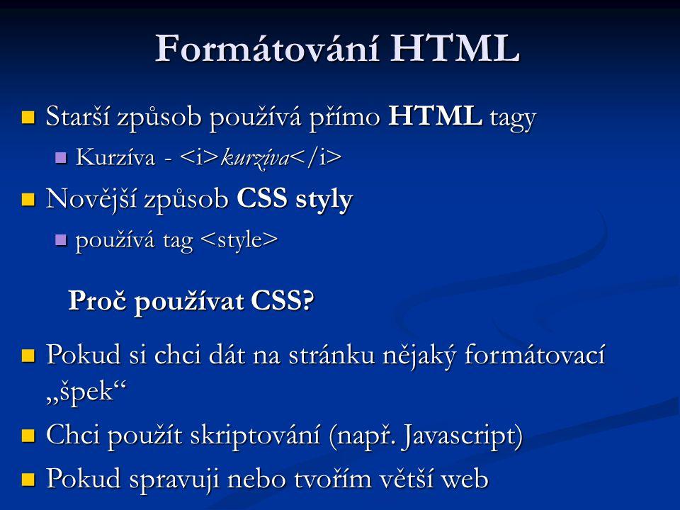 """Formátování HTML Starší způsob používá přímo HTML tagy Starší způsob používá přímo HTML tagy Kurzíva - kurzíva Kurzíva - kurzíva Novější způsob CSS styly Novější způsob CSS styly používá tag používá tag Pokud si chci dát na stránku nějaký formátovací """"špek Pokud si chci dát na stránku nějaký formátovací """"špek Chci použít skriptování (např."""