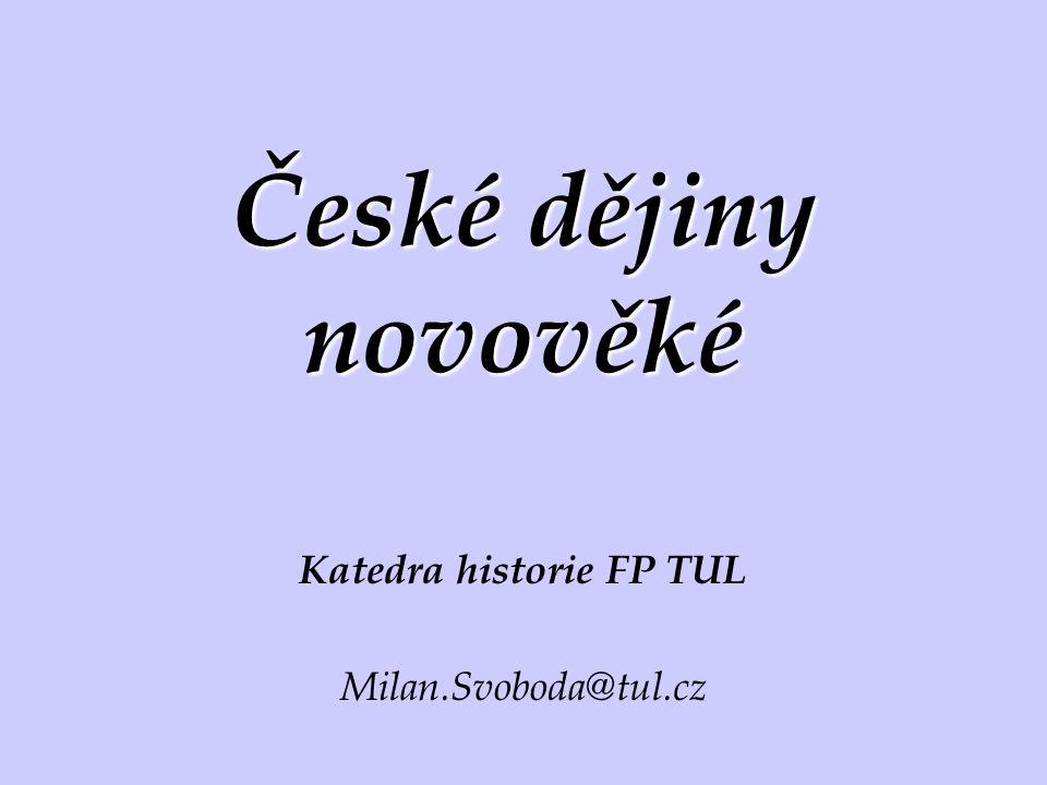České dějiny novověké Katedra historie FP TUL Milan.Svoboda@tul.cz