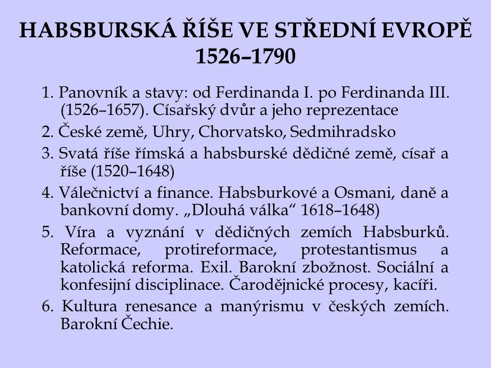 HABSBURSKÁ ŘÍŠE VE STŘEDNÍ EVROPĚ 1526–1790 1. Panovník a stavy: od Ferdinanda I. po Ferdinanda III. (1526–1657). Císařský dvůr a jeho reprezentace 2.