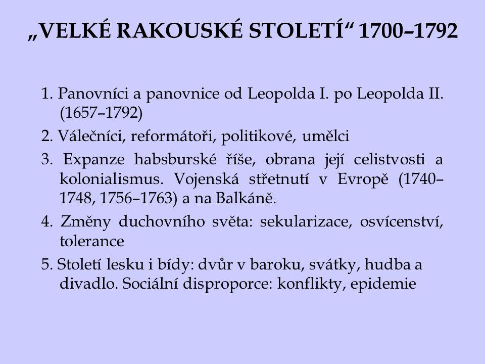 """""""VELKÉ RAKOUSKÉ STOLETÍ"""" 1700–1792 1. Panovníci a panovnice od Leopolda I. po Leopolda II. (1657–1792) 2. Válečníci, reformátoři, politikové, umělci 3"""