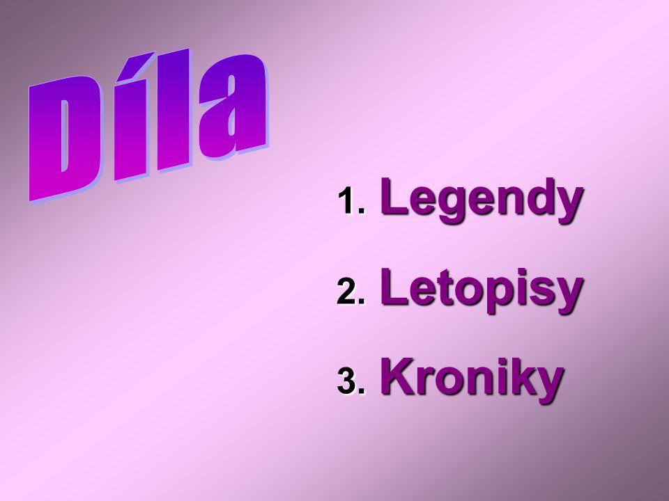1. Legendy 2. Letopisy 3. Kroniky