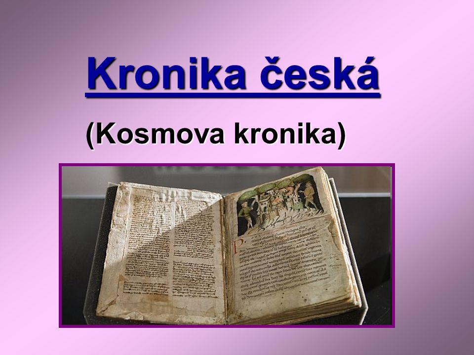 - autorem je KOSMAS = děkan svatovítské kapituly (sbor duchovních při kostele) - vzdělaný, studoval v Praze a v Belgii, měl přehled o životě v Evropě