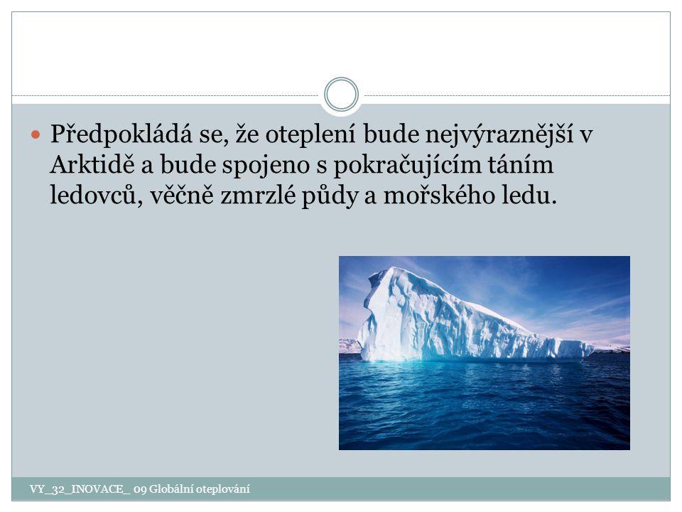VY_32_INOVACE_ 09 Globální oteplování Předpokládá se, že oteplení bude nejvýraznější v Arktidě a bude spojeno s pokračujícím táním ledovců, věčně zmrz