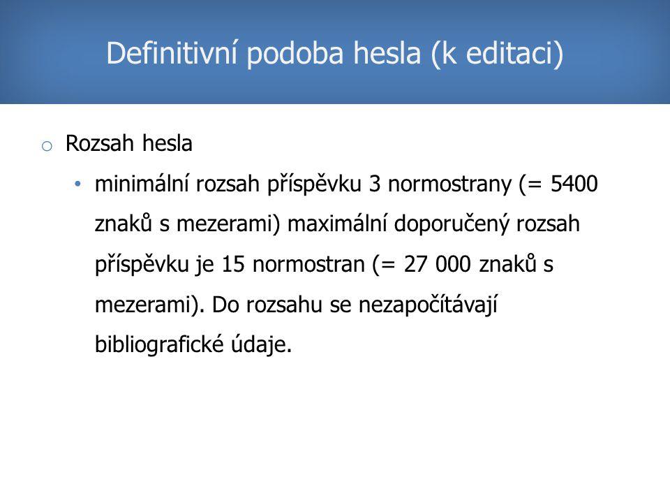 o Rozsah hesla minimální rozsah příspěvku 3 normostrany (= 5400 znaků s mezerami) maximální doporučený rozsah příspěvku je 15 normostran (= 27 000 znaků s mezerami).