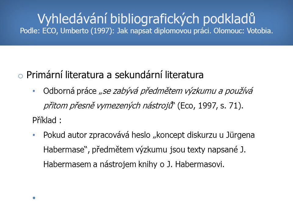 Vyhledávání bibliografických podkladů Podle: ECO, Umberto (1997): Jak napsat diplomovou práci.