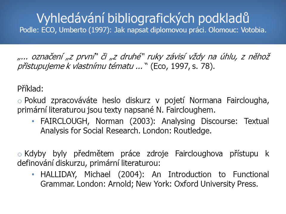 """""""... označení """"z první"""" či """"z druhé"""" ruky závisí vždy na úhlu, z něhož přistupujeme k vlastnímu tématu... """" (Eco, 1997, s. 78). Příklad: o Pokud zprac"""