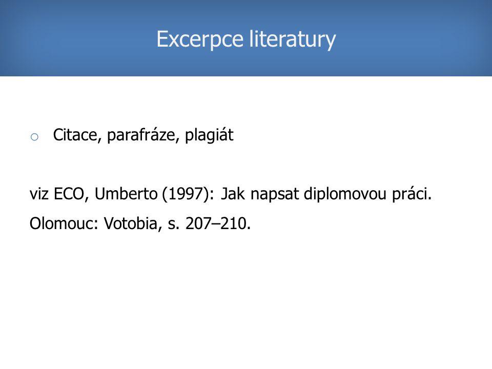 o Citace, parafráze, plagiát viz ECO, Umberto (1997): Jak napsat diplomovou práci. Olomouc: Votobia, s. 207–210. Excerpce literatury