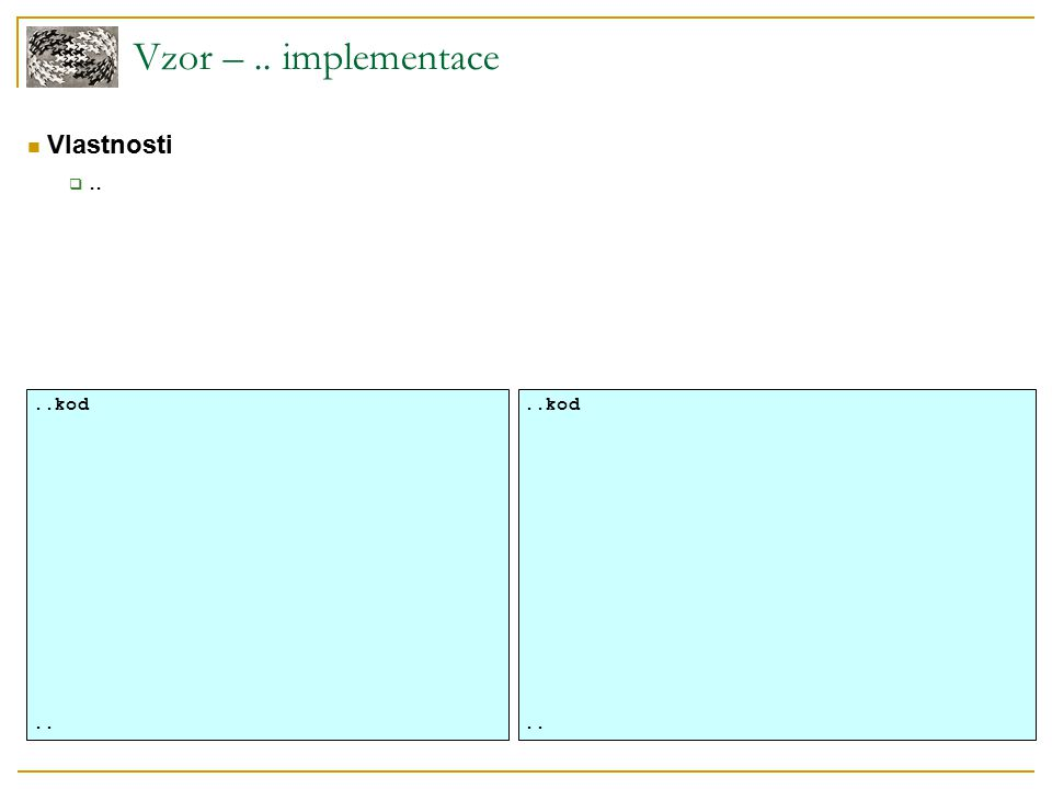 Vzor –.. implementace Vlastnosti ....kod....kod..