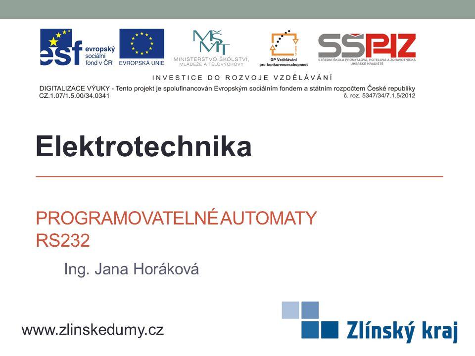 PROGRAMOVATELNÉ AUTOMATY RS232 Ing. Jana Horáková Elektrotechnika www.zlinskedumy.cz