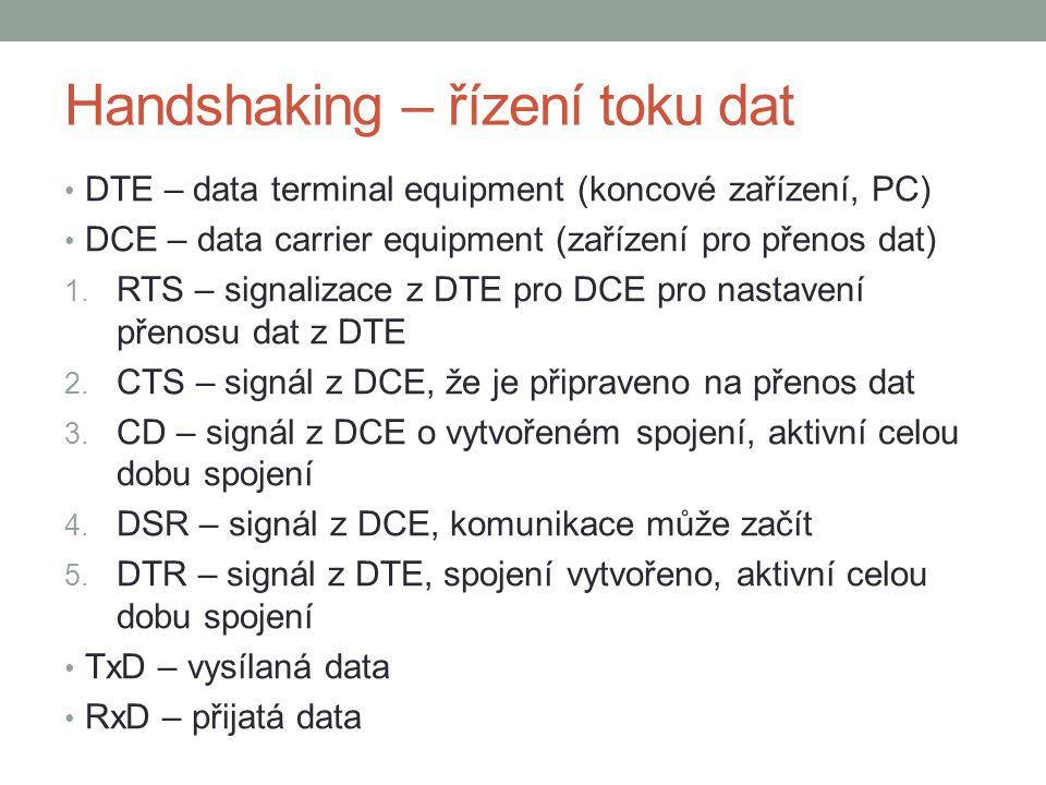 Handshaking – řízení toku dat DTE – data terminal equipment (koncové zařízení, PC) DCE – data carrier equipment (zařízení pro přenos dat) 1.