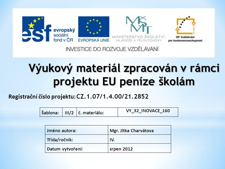 Výukový materiál zpracován v rámci projektu EU peníze školám Registrační číslo projektu: CZ.1.07/1.4.00/21.2852 Jméno autora:Mgr. Jitka Charvátova Tří