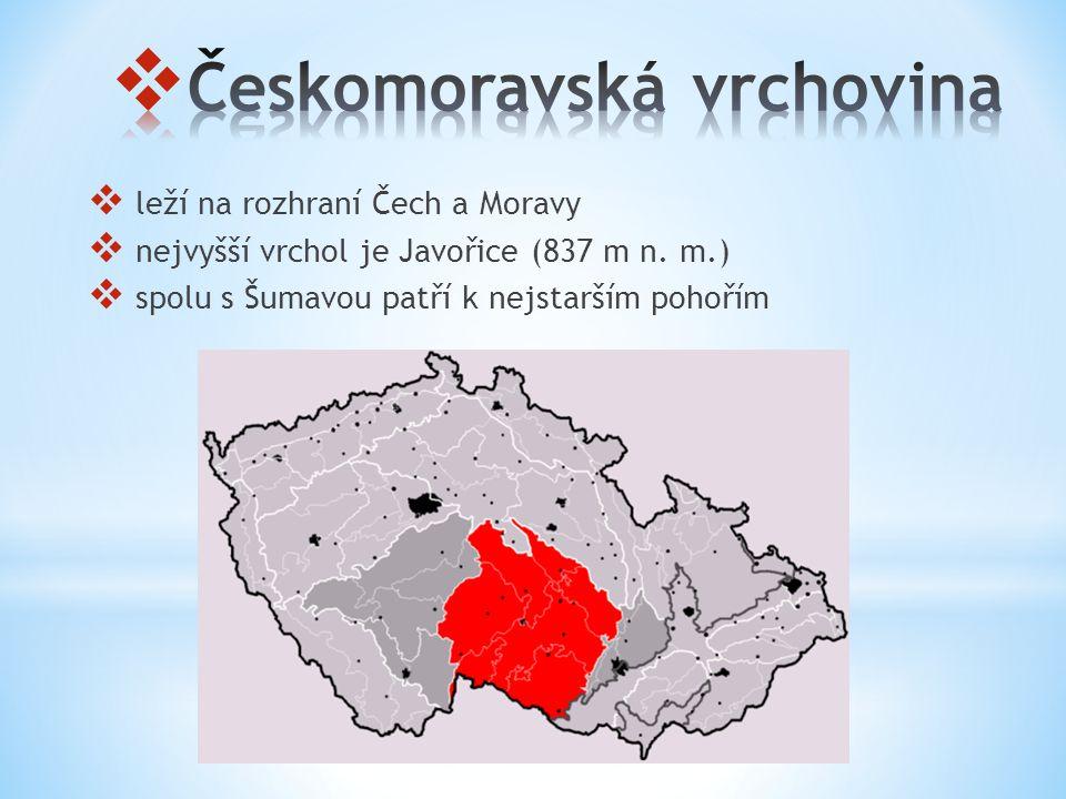  leží na rozhraní Čech a Moravy  nejvyšší vrchol je Javořice (837 m n. m.)  spolu s Šumavou patří k nejstarším pohořím