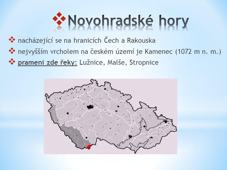  nacházející se na hranicích Čech a Rakouska  nejvyšším vrcholem na českém území je Kamenec (1072 m n. m.)  pramení zde řeky: Lužnice, Malše, Strop