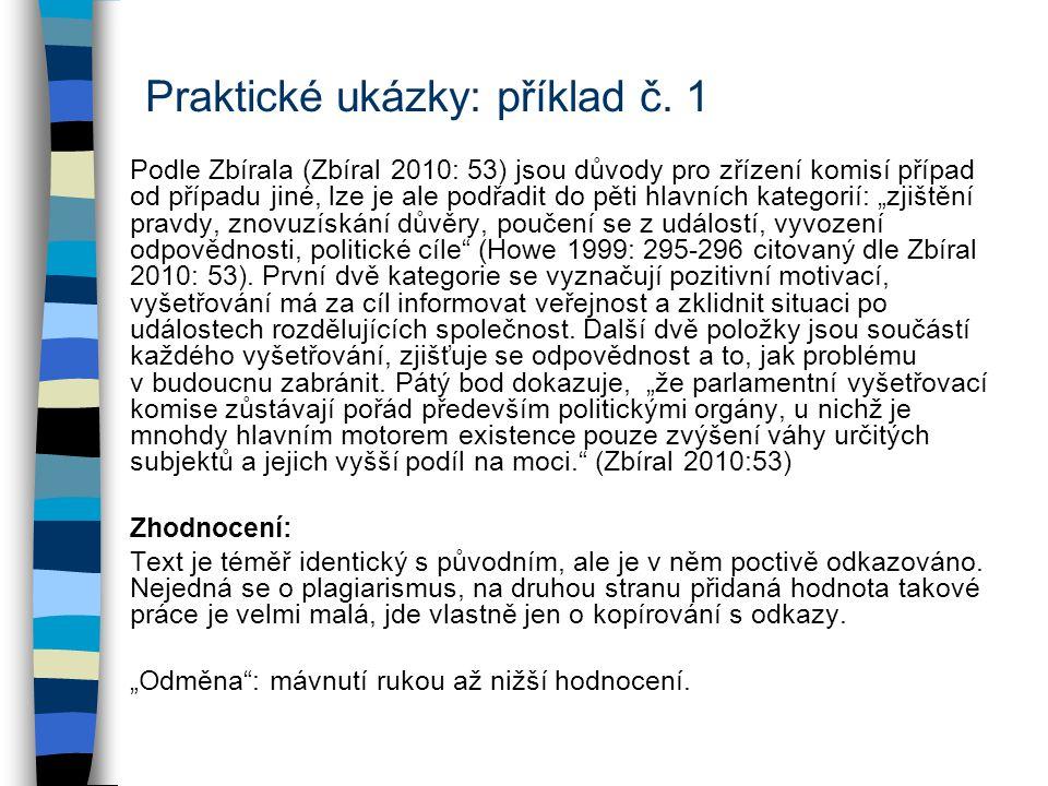 Praktické ukázky: příklad č. 1 Podle Zbírala (Zbíral 2010: 53) jsou důvody pro zřízení komisí případ od případu jiné, lze je ale podřadit do pěti hlav