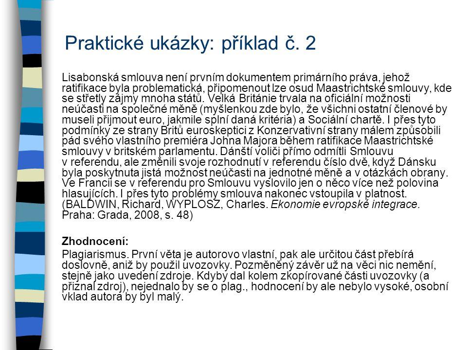 Praktické ukázky: příklad č. 2 Lisabonská smlouva není prvním dokumentem primárního práva, jehož ratifikace byla problematická, připomenout lze osud M
