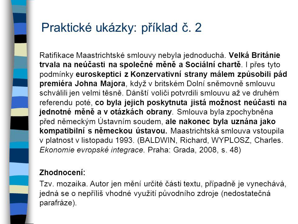 Praktické ukázky: příklad č. 2 Ratifikace Maastrichtské smlouvy nebyla jednoduchá. Velká Británie trvala na neúčasti na společné měně a Sociální chart