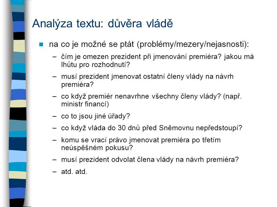Analýza textu: důvěra vládě na co je možné se ptát (problémy/mezery/nejasnosti): –čím je omezen prezident při jmenování premiéra? jakou má lhůtu pro r