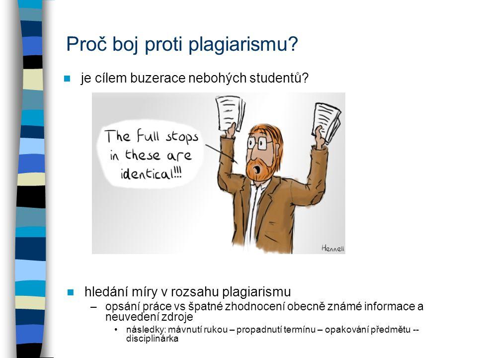 Proč boj proti plagiarismu? je cílem buzerace nebohých studentů? hledání míry v rozsahu plagiarismu –opsání práce vs špatné zhodnocení obecně známé in