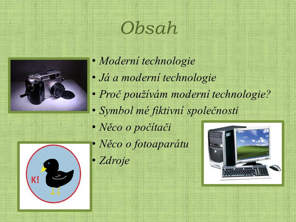 Obsah Moderní technologie Já a moderní technologie Proč používám moderní technologie? Symbol mé fiktivní společnosti Něco o počítači Něco o fotoaparát