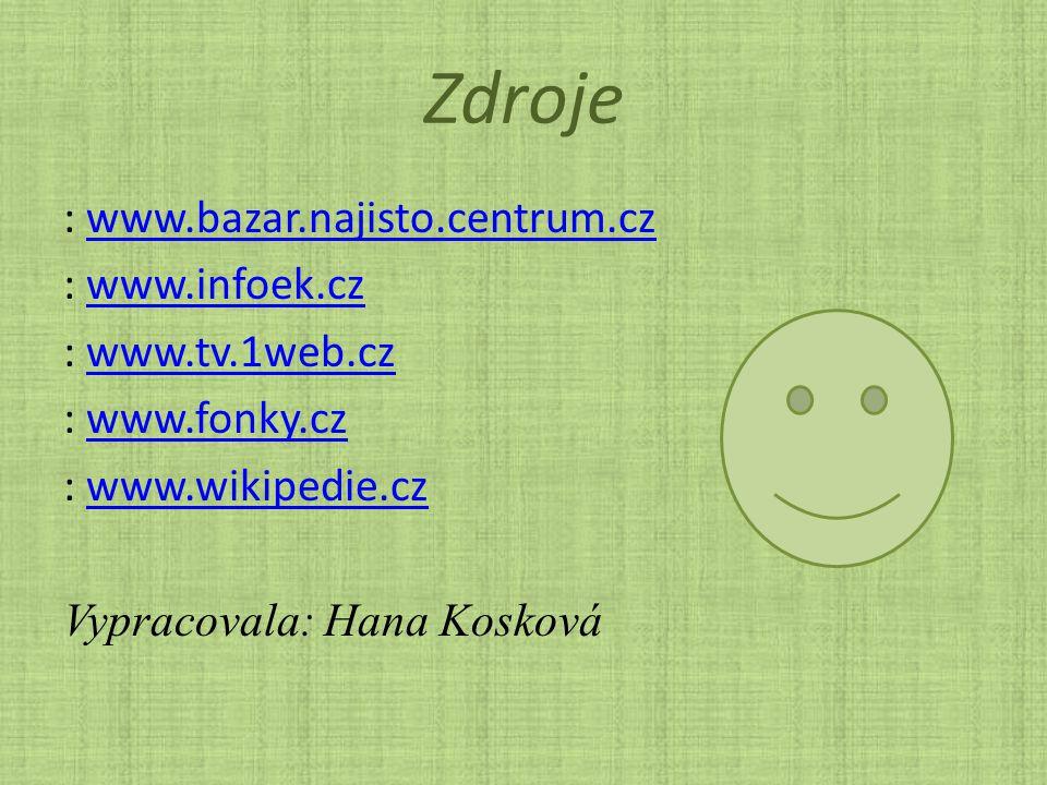 Zdroje : www.bazar.najisto.centrum.czwww.bazar.najisto.centrum.cz : www.infoek.czwww.infoek.cz : www.tv.1web.czwww.tv.1web.cz : www.fonky.czwww.fonky.cz : www.wikipedie.czwww.wikipedie.cz Vypracovala: Hana Kosková