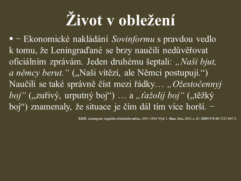 Život v obležení  − Ekonomické nakládání Sovinformu s pravdou vedlo k tomu, že Leningraďané se brzy naučili nedůvěřovat oficiálním zprávám. Jeden dru
