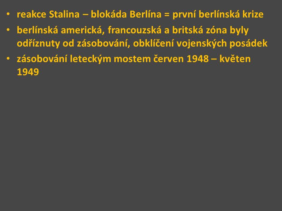 reakce Stalina – blokáda Berlína = první berlínská krize berlínská americká, francouzská a britská zóna byly odříznuty od zásobování, obklíčení vojens